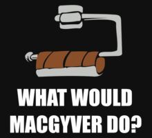 WHAT WOULD MACGYVER DO, Funny by bentoz