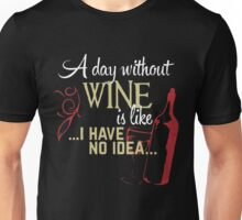 A day without wine is like i have no idea Tshirt Unisex T-Shirt