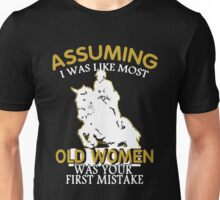 A Horse Old Woman - Assuming I Was Like Most Old Women Unisex T-Shirt