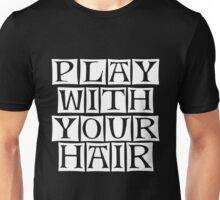 play with you hair  Unisex T-Shirt