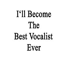 I'll Become The Best Vocalist Ever  Photographic Print