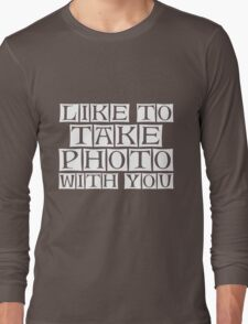 like to take photo with you Long Sleeve T-Shirt