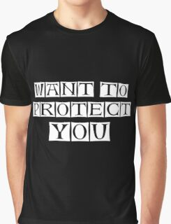 want to protect you  Graphic T-Shirt
