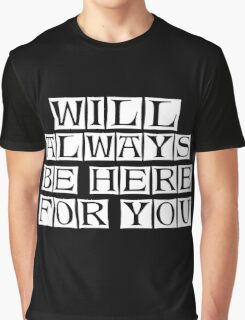 will always be here  Graphic T-Shirt