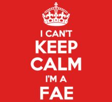 I can't keep calm, Im a FAE by icant