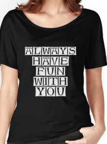 have fun with you Women's Relaxed Fit T-Shirt