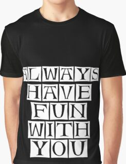 have fun with you Graphic T-Shirt
