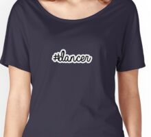 #dancer | hashtag Women's Relaxed Fit T-Shirt