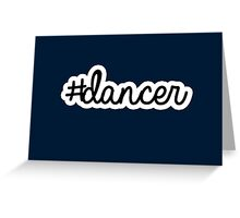 #dancer | hashtag Greeting Card