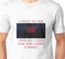 I went to the Upside-Down and all I got was this lousy t-shirt! (Stranger Things) Unisex T-Shirt
