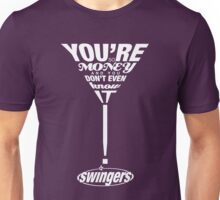 Swingers: You're so money and you don't even know it! Unisex T-Shirt