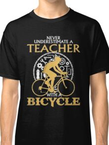 Never Underestimate an TEACHER with a Bicycle Classic T-Shirt