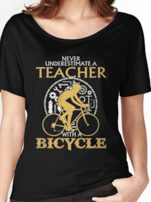 Never Underestimate an TEACHER with a Bicycle Women's Relaxed Fit T-Shirt