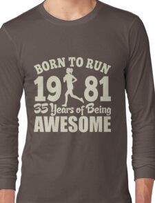Born To Run 1981 35 Years Of Being Awesome Long Sleeve T-Shirt