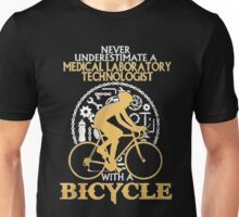 Never Underestimate an MEDICAL LABORA TORY TECHNOLOGIST with a  Bicycle Unisex T-Shirt