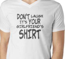 DON'T LAUGH IT'S YOUR GIRLFRIEND'S SHIRT Mens V-Neck T-Shirt