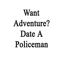 Want Adventure? Date A Policeman  Photographic Print