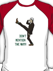 Don't mention the war!! T-Shirt