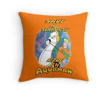 SAVE A SEAHORSE RIDE AN AQUAMAN Throw Pillow