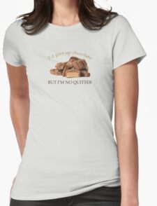 I'd Give Up Chocolate but .... Womens Fitted T-Shirt