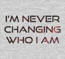 I'm Never Changing Who I Am by teecup