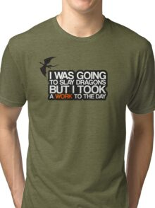 I was going to slay dragons... Tri-blend T-Shirt