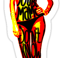 What Your Mama Don't Know Sticker