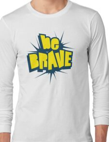 Be Brave Little One - Vintage Pop Culture Inspired T shirt for Men and Women Long Sleeve T-Shirt