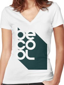 Be Cool - Vintage Retro Rustic Southern Classic Typography Sign Shirt for Men and Women Women's Fitted V-Neck T-Shirt