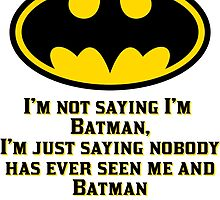 I'M not saying I'm Batman by RockabillyAnt