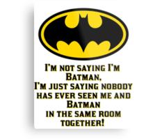 I'M not saying I'm Batman Metal Print