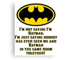 I'M not saying I'm Batman Canvas Print