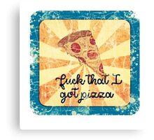 Fuck that i got pizza Canvas Print