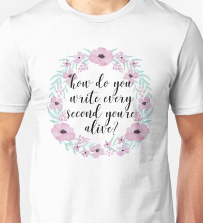 How do you write every second you're alive? Unisex T-Shirt