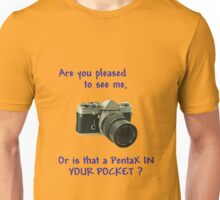 Are you pleased to see me. Pentax. Unisex T-Shirt