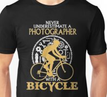 Never Underestimate a Photographer with a  Bicycle  Unisex T-Shirt