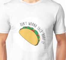 Don't Wanna Taco Bout It Unisex T-Shirt