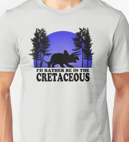 I'd Rather be in the Cretaceous Unisex T-Shirt