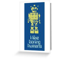 I like boring humans  Greeting Card