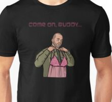 Come on, buddy Unisex T-Shirt