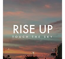 Rise UP & Touch The Sky Photographic Print