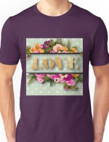 LOVE.gold,typography,cool text,floral,flowers,shabby chic,country chic,beautiful,elegant,chic,vintage Unisex T-Shirt