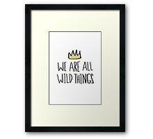 We Are Wild Things Framed Print