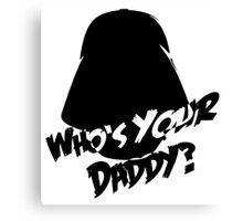 Who's Your Daddy? Darth Vader ;-) Canvas Print