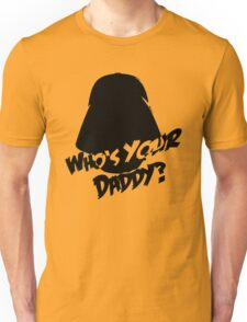 Who's Your Daddy? Darth Vader ;-) Unisex T-Shirt