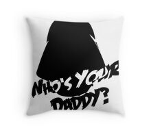 Who's Your Daddy? Darth Vader ;-) Throw Pillow