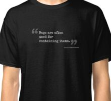 """""""Bags are often used to contain other items."""" quote from US Patent for a paper bag. Classic T-Shirt"""