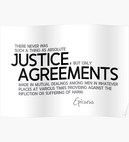 justice: agreements made among men - epicurus Poster