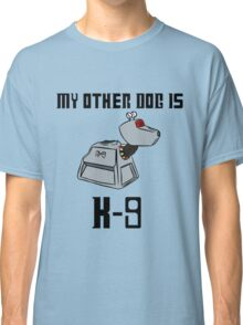My Other Dog is K-9 Classic T-Shirt