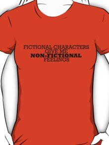 Fictional Characters - Non-Fictional Feelings T-Shirt